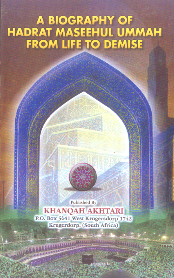 A Biography of Hadrat Maseehul Ummah from Life to Demise
